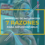 Marketing de influencers: 7 razones para implementarlo
