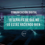 Comunicación digital: 10 señales de que no lo estás haciendo bien