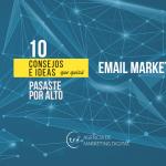 Email marketing: 10 consejos e ideas que quizás pasaste por alto